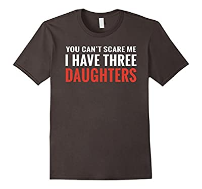 You Can't Scare Me I Have Three Daughters T-shirt