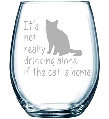 It's Not Really Drinking Alone if the Cat is Home 15-ounce Laser Etched Stemless Wine Glass