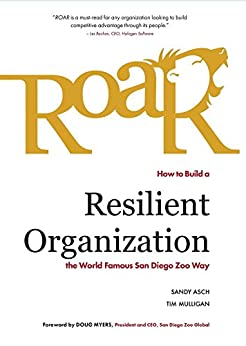 Roar: How to Build a Resilient Organization the World-Famous San Diego Zoo Way by [Asch, Sandy, Mulligan, Tim]