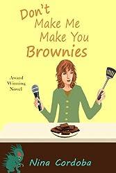 Don't Make Me Make You Brownies (Romantic Comedy) (English Edition)