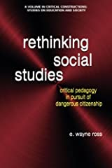 Rethinking Social Studies: Critical Pedagogy In Pursuit Of Dangerous Citizenship (Critical Constructions: Studies On Education and Society) Paperback