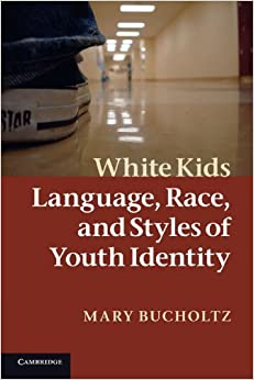 White Kids: Language, Race, and Styles of Youth Identity by Mary Bucholtz (2011-01-31)