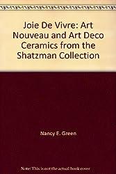 Joie De Vivre: Art Nouveau and Art Deco Ceramics from the Shatzman Collection