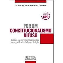 Por Um Constitucionalismo Difuso. Cidadãos, Movimentos Sociais e o Significado da Constituição
