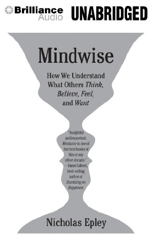 Mindwise: Why We Misunderstand What Others Think, Believe, Feel, and Want