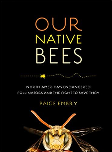 Our Native Bees: North America's Endangered Pollinators and ... on native plant garden, native wildflower garden, native perennial garden, native bee habitat,