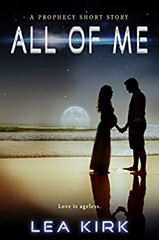 All of Me: A Prophecy Series Short Story by [Kirk, Lea]