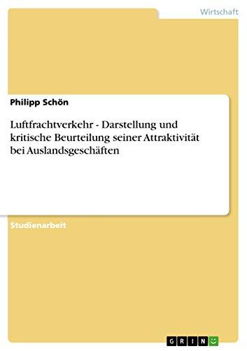 Luftfrachtverkehr - Darstellung und kritische Beurteilung seiner Attraktivität bei Auslandsgeschäften (German Edition) (Schöne Lager)