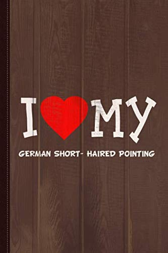 I Love My German Short- Haired Pointing Dog Breed Journal Notebook: Blank Lined Ruled For Writing 6x9 110 -