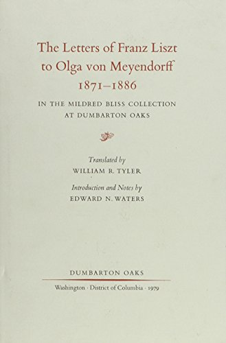 The Letters of Franz Liszt to Olga von Meyendorff, 1871–1886: In the Mildred Bliss Collection at Dumbarton Oaks (Dumbarton Oaks Research Library (Liszt))