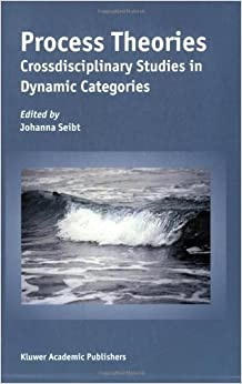 Process Theories: Crossdisciplinary Studies in Dynamic Categories (2004-01-31)
