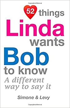 Book 52 Things Linda Wants Bob To Know: A Different Way To Say It (52 For You)