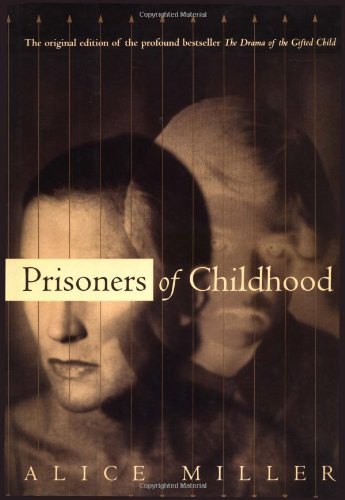 Prisoners Of Childhood: The Drama of the Gifted Child and the Search for the True Self