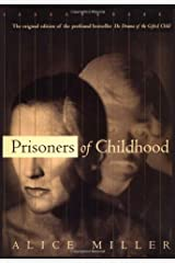 Prisoners Of Childhood: The Drama of the Gifted Child and the Search for the True Self Hardcover