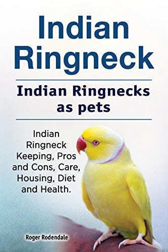 - Indian Ringneck. Indian Ringnecks as pets. Indian Ringneck Keeping, Pros and Cons, Care, Housing, Diet and Health.
