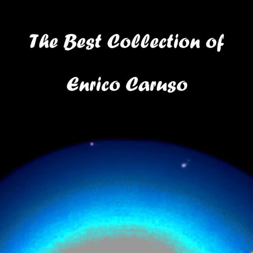 The Best Collection of Enrico Caruso (Caruso Collection)