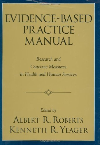 Evidence-Based Practice Manual Research and Outcome Measures in Health and Human Services by Roberts, Albert R., Yeager, Kenneth R. [Oxford University Press, USA,2004] [Hardcover] by OUP, USA,2004