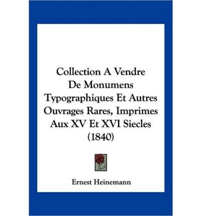 Collection a Vendre de Monumens Typographiques Et Autres Ouvrages Rares, Imprimes Aux XV Et XVI Siecles (1840) (Paperback)(French) - Common pdf epub