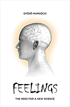 FEELINGS: The need for a new science by [Margoczi, Gyozo]
