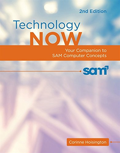 Technology Now: Your Companion to SAM Computer Concepts, 2nd - Sam Computer
