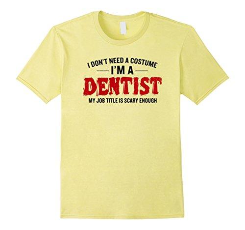 [Mens I Don't Need A Costume I'm A Dentist Funny Halloween T-Shirt Medium Lemon] (Funny Dentist Costume)