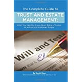 The Complete Guide to Trust and Estate Management: What You Need to Know About Being a Trustee or an Executor Explained Simply