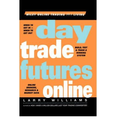 [ DAY TRADE FUTURES ONLINE (WILEY ONLINE TRADING FOR A LIVING) ] By Williams, Larry ( Author) 2000 [ Hardcover ] by John Wiley & Sons