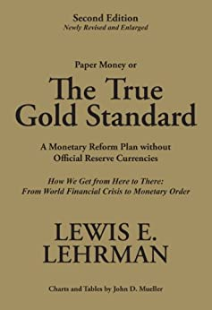 The True Gold Standard - A Monetary Reform Plan without Official Reserve Currencies (Second Edition - Newly Revised and Enlarged) by [Lehrman, Lewis E.]