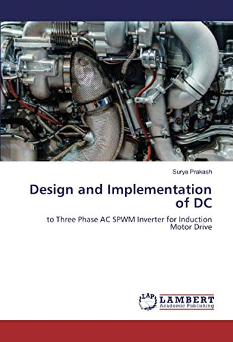 Design and Implementation of DC: to Three Phase AC SPWM Inverter for Induction Motor Drive