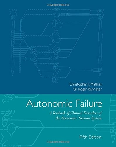 Autonomic Failure: A Textbook of Clinical Disorders of the Autonomic Nervous System by Oxford University Press