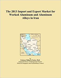 Book The 2013 Import and Export Market for Worked Aluminum and Aluminum Alloys in Iran