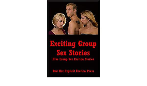 Exciting Group Sex Stories Five Group Sex Erotica Stories Kindle Edition By Amy Dupont Angela Ward Connie Hastings Nycole Folk Sarah Blitz