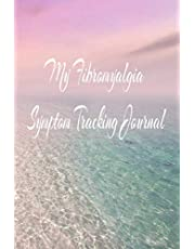 My Fibromyalgia Symptom Tracking Journal For Pain Management: Better Pain Managent Control With This Detailed Fibromyalgia Pain Record