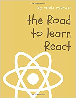 Descargar The Road To Learn React: Your Journey To Master Plain Yet Pragmatic React.js PDF