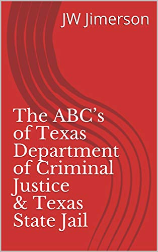 The ABC's of Texas Department of Criminal Justice & Texas State Jail