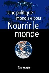 Une politique mondiale pour nourrir le monde par Edgar Pisani