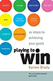 Playing to Win: 10 Steps to Achieving Your Goals