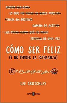 Book Como Ser Feliz (y No Perder La Esperanza) / How to Be Happy (or at Least Less Sad)