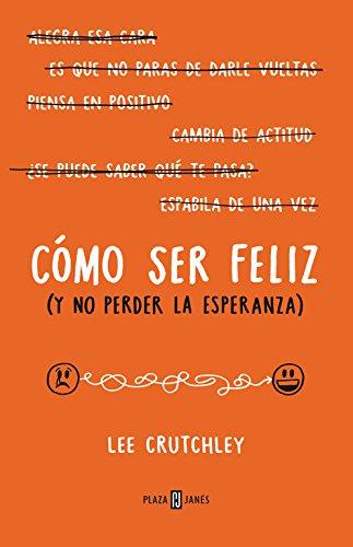 Cómo ser feliz (y no perder la esperanza) / How to Be Happy (Or at Least Less Sad) (Spanish Edition)