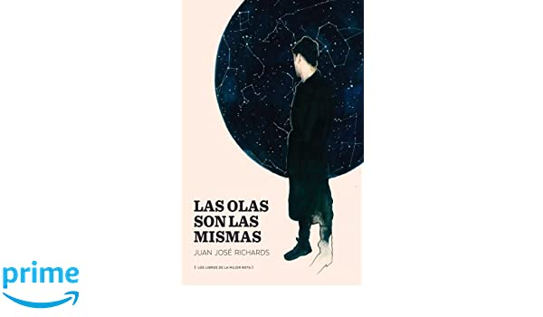 Las olas son las mismas (Spanish Edition): Juan José Richards: 9789569648069: Amazon.com: Books