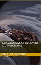 EXPECTATIONS OF RECOVERY: ICU ANECDOTES: VITAL INFORMATION FOR PATIENTS AND FAMILIES