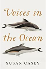 Voices in the Ocean: A Journey into the Wild and Haunting World of Dolphins by Susan Casey (2015-09-03) Hardcover
