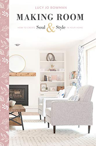 Making Room: How to Create Soul and Style in Your Home