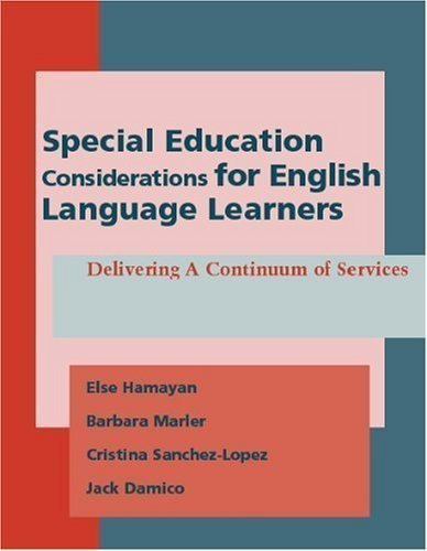 Special Education Considerations for English Language Learners: Delivering a Continuum of Services 1st (first) Edition by Hamayan, Else published by Caslon Publishing (2007)