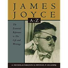 James Joyce A to Z: The Essential Reference to His Life and Writings