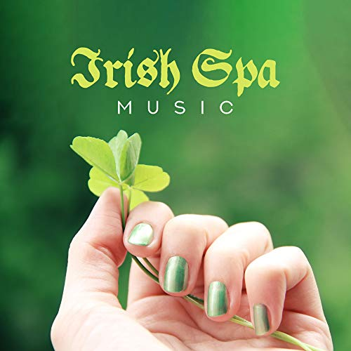 Irish Spa Music - Top 15 Tracks for Spa Treatments (Massage, Sauna, Rejuvenating, Cosmetic and Regenerating Treatments, Baths, Therapies, Rehabilitation and Relaxation)