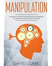 Manipulation: 30 Highly Effective Manipulation Techniques to Persuade and Influence Anyone