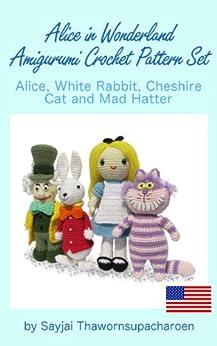 Alice in Wonderland Amigurumi Crochet Pattern Set, Alice, White Rabbit, Cheshire Cat and Mad Hatter by [Thawornsupacharoen, Sayjai]