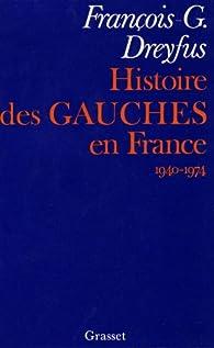 Histoire des gauches en France, 1940-1974 par François-Georges Dreyfus