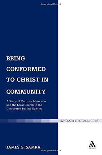 By James G. Samra Being Conformed to Christ in Community: A Study of Maturity, Maturation and the Local Church in the (1st First Edition) [Paperback] pdf